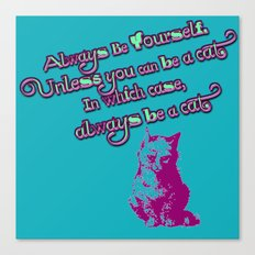 Always Be Yourself (Unless You Can Be a Cat) Canvas Print