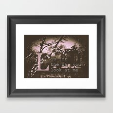 L is for the way you look at me Framed Art Print