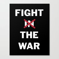 Fight the War Canvas Print