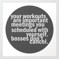 Your workouts are important meetings you scheduled with yourself.  Art Print
