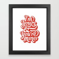 I'm Yours & You're Mine Framed Art Print