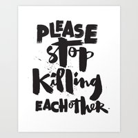 Please Stop Killing Each Other Art Print