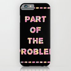 You're Part of The Problem iPhone 6s Slim Case