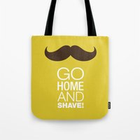 Go Home And Shave! Tote Bag