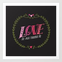 Love Is All There Is Art Print