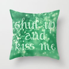 Shut Up and Kiss Me Throw Pillow
