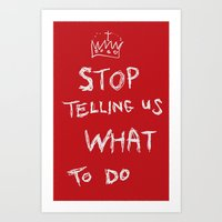 Stop Telling Us What To … Art Print
