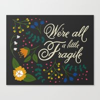 We're All a Little Fragile Canvas Print