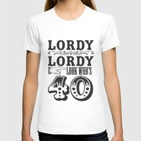 Lordy Lordy Looks who's 40! Womens Fitted Tee White SMALL