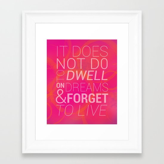 IT DOES NOT DO TO DWELL ON DREAMS AND FORGET TO LIVE Framed Art Print