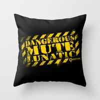 Dangerous Mute Lunatic Throw Pillow