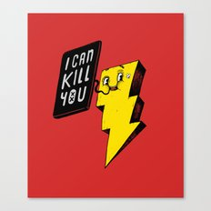 I can kill you! Canvas Print