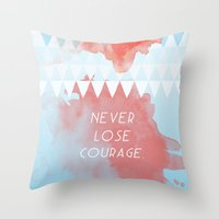 Never Lose Courage Throw Pillow