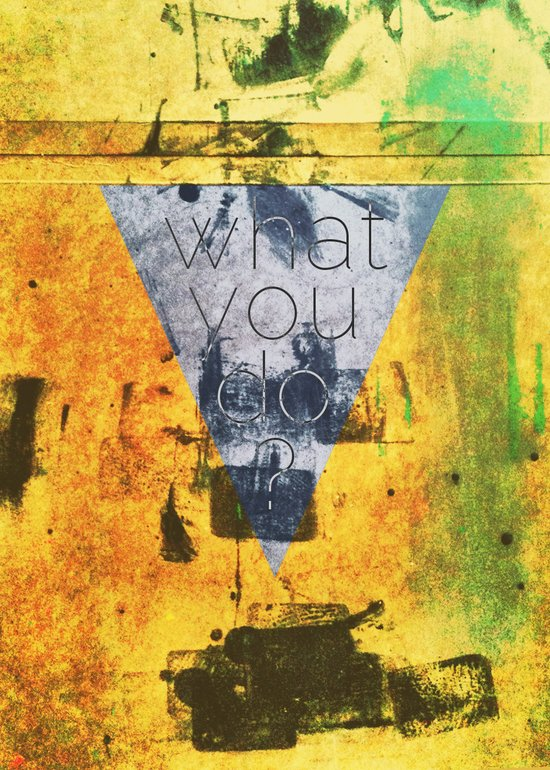 what you do ? Art Print