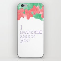 I AWESOME SAUCE YOU iPhone & iPod Skin