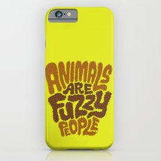 Animals are Fuzzy People Slim Case iPhone 6s