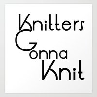 Knitters Gonna Knit Art Print