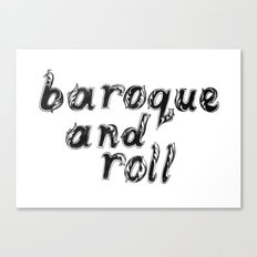 Baroque and Roll Canvas Print