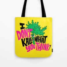I Don't Kale What You Think. Tote Bag