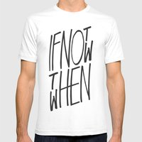 If Not Now Then When Mens Fitted Tee White SMALL