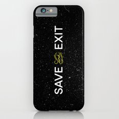 Save and Exit Slim Case iPhone 6s