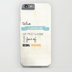 To live a creative life you must... iPhone 6s Slim Case