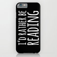 I'd Rather Be Reading - Inverted Slim Case iPhone 6s