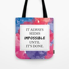 It always seems impossible until it's done Tote Bag
