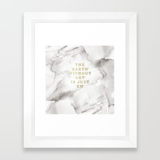The earth without art is just 'eh' Framed Art Print