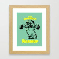 Your Workout Is My Warm … Framed Art Print