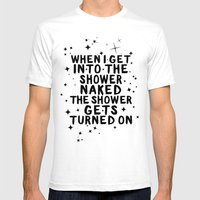 When I get naked in the bathroom, the shower gets turned On. Mens Fitted Tee White SMALL