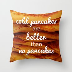 Cold pancakes are better than no pancakes Throw Pillow