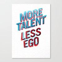 More Talent Less Ego Canvas Print