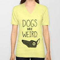 Dogs Are Weird - Cute Dog Series Unisex V-Neck