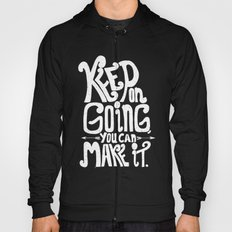 Keep on going you can make it! Hoody