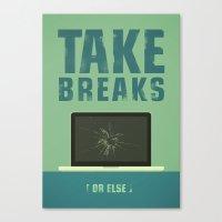 Take Breaks. A PSA For S… Canvas Print