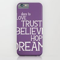 Dare to Love Trust Believe Hope Dream iPhone 6 Slim Case
