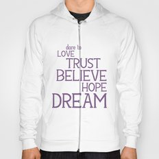 Dare to Love Trust Believe Hope Dream Hoody