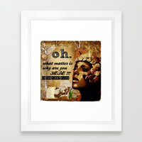 why are you here? Framed Art Print