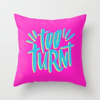 Too Turnt Throw Pillow