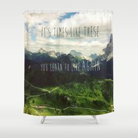 It's times like these you learn to live again Shower Curtain