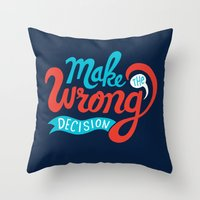 Make The Wrong Decision. Throw Pillow