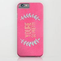 iPhone & iPod Case featuring YOU'RE SO PRETTY by Allyson Johnson