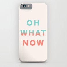 Oh What Now iPhone 6 Slim Case