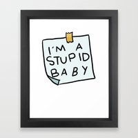 I'm a Stupid Baby Framed Art Print