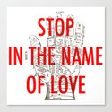 stop in the name of love Canvas Print