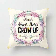 Never Grow Up Throw Pillow