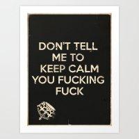 Don't Tell Me To Keep Calm Art Print