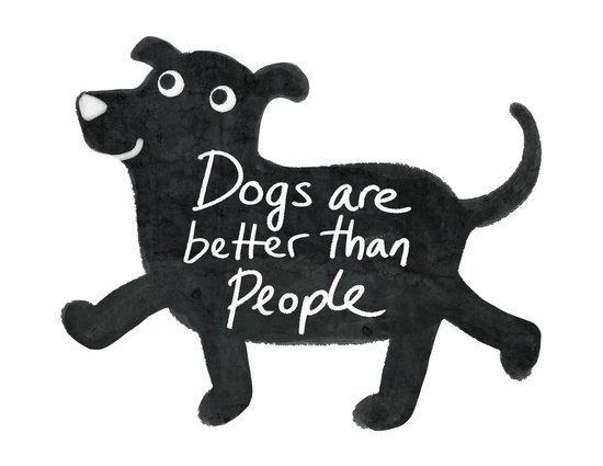 Dogs Are Better Than People Art Print