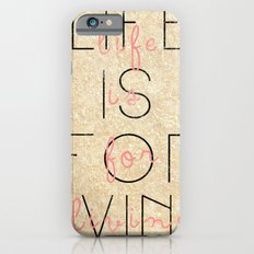 life is for living  iPhone 6 Slim Case
